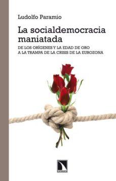 la socialdemocracia maniatada-ludolfo paramio-9788483197479