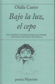 Descargas gratuitas para libros en mp3. BAJO LA LUZ, EL CEPO  (Literatura española) 9788490021279 de OLALLA CASTRO