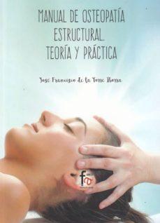 Descargar ebook free rar MANUAL DE OSTEOPATIA ESTRUCTURAL: TEORIA Y PRACTICA en español de JOSE FRANCISCO DE LA TORRE IBORRA RTF 9788491662679