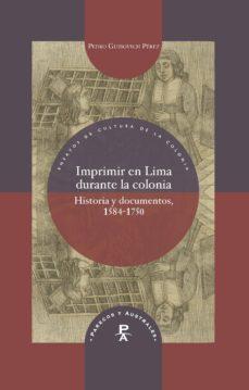 Descarga de libros de texto en inglés IMPRIMIR EN LIMA DURANTE LA COLONIA: HISTORIA Y DOCUMENTOS, 1584- 1750 ePub PDB
