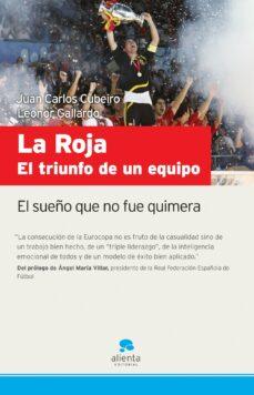 LA ROJA: EL TRIUNFO DE UN EQUIPO: EL SUEÑO QUE NO FUE QUIMERA | JUAN CARLOS  CUBEIRO | Casa del Libro