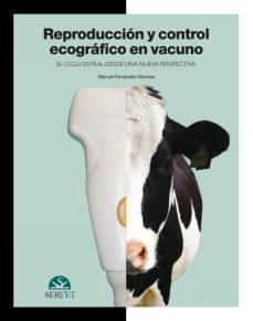 reproduccion y control ecografico en vacuno, el ciclo estral desd e una nueva perspectiva-manuel fernandez sanchez-9788492569779