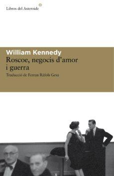 Descarga gratuita de libros en pdf gratis. ROSCOE, NEGOCIS D AMOR I GUERRA de WILLIAM KENNEDY in Spanish