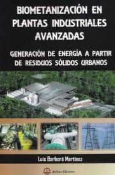 Descargar BIOMETANIZACION EN PLANTAS INDUSTRIALES AVANZADAS: GENERACION DE ENERGIA A PARTIR DE RESIDUOS SOLIDOS URBANOS gratis pdf - leer online