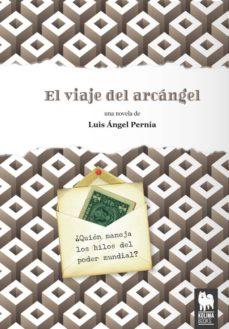 Descargar libros electrónicos gratis en línea EL VIAJE DEL ARCANGEL de LUIS ANGEL PERNIA 9788494326479 in Spanish FB2 DJVU