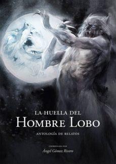Libros electrónicos gratis para descargar para Android LA HUELLA DEL HOMBRE LOBO: ANTOLOGIA DE RELATOS in Spanish