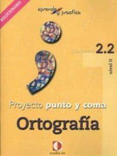 Costosdelaimpunidad.mx Proyecto Punto Y Coma: Cuaderno 2.2 Ortografia (Aprende Y Pract Ica) Solucionario Image
