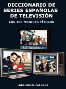 diccionario de series españolas de television: los 100 mejores ti tulos-luis miguel carmona-9788496613379