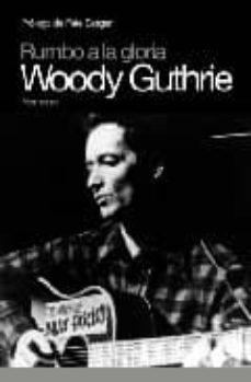 Descargar RUMBO A LA GLORIA WOODY GUTHRIE gratis pdf - leer online
