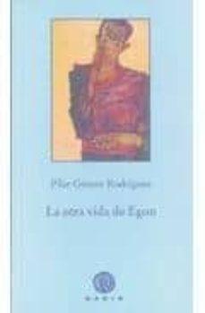 la otra vida de egon (finalista premio joven 2009 narrativa de la universidad complutense)-pilar gomez rodriguez-9788496974579