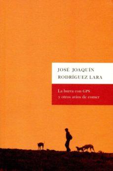 Descarga gratuita de libros electrónicos de electrónica. LA BURRA CON GPS Y OTROS AVÍOS DE COMER 9788498524079 en español FB2 de J. J. RODRIGUEZ LARA