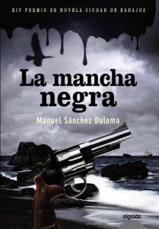 Descargar en línea ebook google LA MANCHA NEGRA (PREMIO DE NOVELA CIUDAD DE BADAJOZ) ePub RTF MOBI 9788498775679 de MANUEL SANCHEZ DALAMA