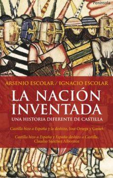 la nacion inventada: una historia diferente de castilla-arsenio escolar-nacho escolar-9788499420479