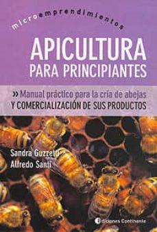 apicultura para principiantes: manual practico para la cria y com ercializacion de abejas y sus productos-sandra guzzetti-santi alfredo-9789507541179