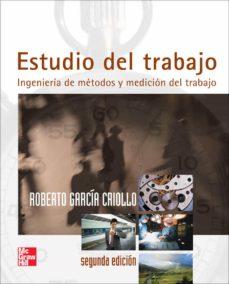 Descarga gratuita de libros digitales ESTUDIO DEL TRABAJO - INGENIERÍA DE MÉTODOS Y MEDICINA DEL TRABAJO CHM 9789701046579 de ROBERTO GARCIA CRIOLLO en español