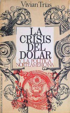 LA CRISIS DEL DOLAR Y LA POLÍTICA NORTEAMERICANA - TRIAS, VIVIAN | Triangledh.org