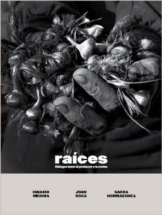 Descarga gratuita de libros de Google en pdf. RAICES: DIALOGOS ENTRE EL PRODUCTOR Y LA COCINA