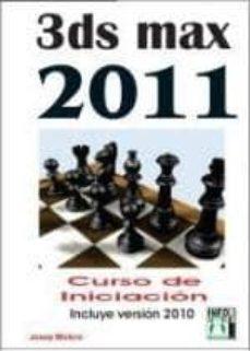 Descargar 3DS MAX 2011 CURSO INICIACION: INCLUYE VERSION 2010 gratis pdf - leer online