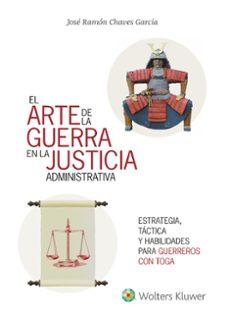 el arte de la guerra en la justicia administrativa: estrategia, tactica y habilidades para el exito-jose ramon chaves garcia-9788415651789