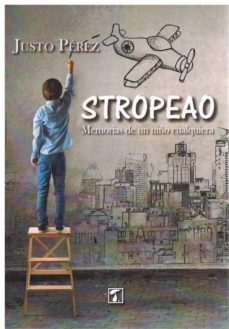 Descargar archivos de libros electrónicos gratis STROPEAO: MEMORIAS DE UN NIÑO CUALQUIERA de JUSTO PEREZ FB2 RTF (Literatura española)
