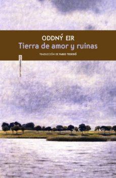 Libros de descarga de audio gratis en línea TIERRA DE AMOR Y RUINAS PDB ePub 9788417517489 de ODDNY EIR (Literatura española)