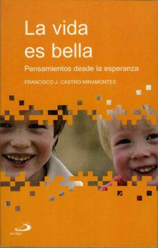 la vida es bella: pensamientos desde la esperanza-francisco javier castro miramontes-9788428526289