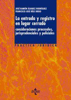 la entrada y registro en lugar cerrado: consideraciones procesale s, jurisprudenciales y policiales-jose ramon alvarez rodriguez-9788430948789