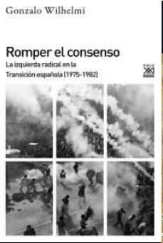 Chapultepecuno.mx Romper El Consenso: La Izquierda Radical En La Transicion Española (1975-1982) Image