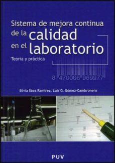 Bestseller descargar ebooks SISTEMA DE MEJORA CONTINUA DE LA CALIDAD EN EL LABORATORIO. TEORI A Y PRACTICA de SILVIA SAEZ RAMIREZ, LUIS G. GOMEZ-CAMBRONE RO (Spanish Edition) 9788437065489