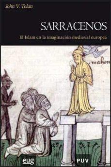 sarracenos: el islam en la imaginacion medieval europea-john v. tolan-9788437066189
