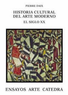 Enmarchaporlobasico.es Historia Cultural Del Arte Moderno: El Siglo Xx Image