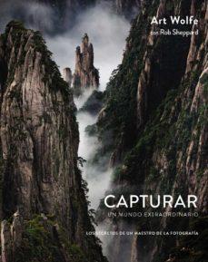 capturar un mundo extraordinario: los secretos de un maestro de la fotografia (photoclub)-art wolfe-rob sheppard-9788441538689