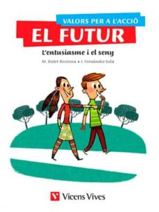 Inmaswan.es Valors Per A L Acció. El Futur. Lentusiasme I El Seny5º Educa Cion Primaria Valores Ciudadania Etica Catala Image