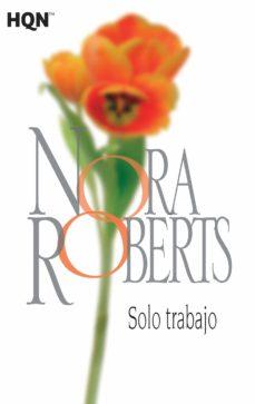 Descargas de libros electrónicos en pdf gratis SOLO TRABAJO 9788468782089  en español de N. ROBERTS