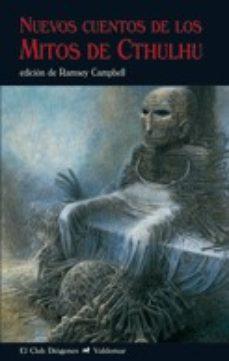 Descargas gratuitas de libros electrónicos de adobe NUEVOS CUENTOS DE LOS MITOS DE CTHULHU de RAMSEY (ED.) CAMPBELL PDB FB2 iBook en español 9788477027089