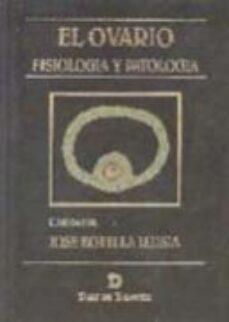 Descargador gratuito de libros de epub EL OVARIO FISIOLOGIA Y PATOLOGIA (Spanish Edition) 9788479781989