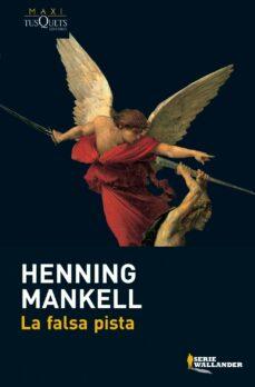 Descargas gratuitas de ebooks LA FALSA PISTA de HENNING MANKELL 9788483835289