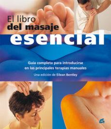 el libro del masaje esencial: guia completa para introducirse en las principales terapias manuales-eilean bentley-9788484451389