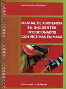 Descargar libros electrónicos gratuitos en formato txt MANUAL DE ASISTENCIA EN INCIDENTES INTENCIONADOS CON VÍCTIMAS EN MASA 9788484489689 de CARLOS ESCUDERO CUADRILLERO