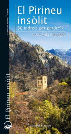 Descargas de libros gratis para pda EL PIRINEU INSOLIT: 50 INDRETS ON PERDRE S de JESUS AVILA GRANADOS
