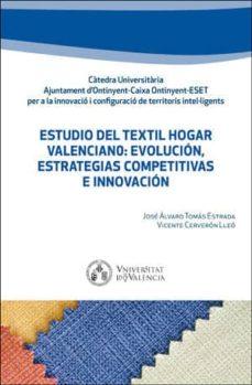 Descarga gratuita de libros doc. ESTUDIO DEL TEXTIL HOGAR VALENCIANO: EVOLUCIÓN, ESTRATEGIAS COMPE TITIVAS E INNOVACIÓN (Spanish Edition)