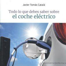 Descargar google book TODO LO QUE DEBES SABER SOBRE EL COCHE ELECTRICO de JAVIER TOMÁS CATALÁ 9788491344889 en español