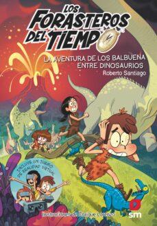Descargar FORASTEROS DEL TIEMPO 6 : LA AVENTURA DE LOS BALBUENA ENTRE DINO_ SAURIOS gratis pdf - leer online
