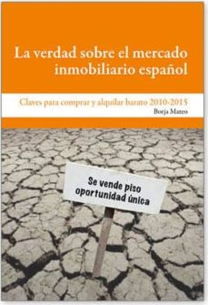 la verdad sobre el mercado inmobiliario español. (ebook)-borja mateo-9788492497089
