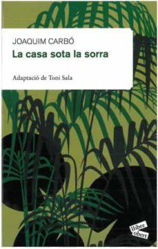 Descargar libros de texto en línea pdf. LA CASA SOTA LA SORRA PDF in Spanish 9788492672189 de JOAQUIM CARBO