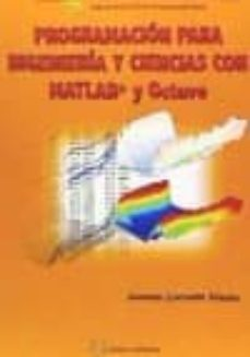 Ebook gratis italiani descargar PROGRAMACION PARA INGENIERIA Y CIENCIAS CON MATLAB Y OCTAVE (Literatura española) 9788492970889 de SAGRARIO LANTARON SANCHEZ