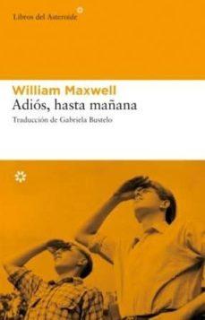 adios, hasta mañana-william maxwell-9788493591489