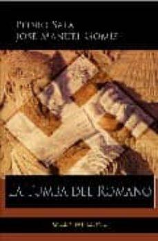 Descargar libros de texto ipad LA TUMBA DEL ROMANO de PEDRO SALA, JOSE MANUEL GOMIS (Spanish Edition) 9788493693589