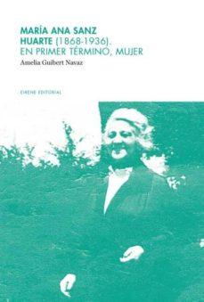 maría ana sanz huarte (1868-1936). en primer término, mujer (ebook)-amelia guibert navaz-9788493885489