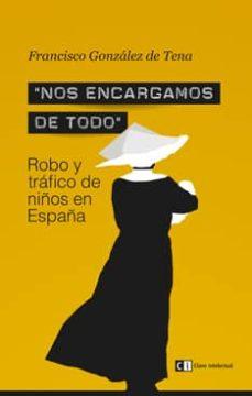 nos encargamos de todo: robo y trafico de niños en españa-francisco gonzalez de tena-9788494074189